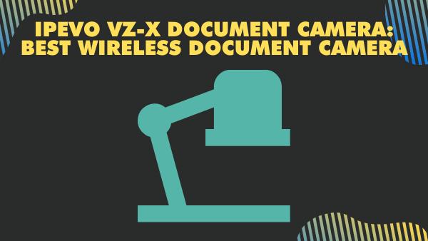 IPEVO VZ-X 8mp Document Camera_ Best Wireless Document Camera