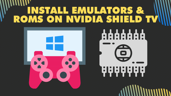 Install Emulators and ROMs on NVIDIA Shield TV
