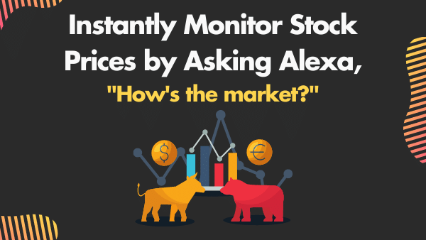 Instantly Monitor Stock Prices by Asking Alexa _how's the market__