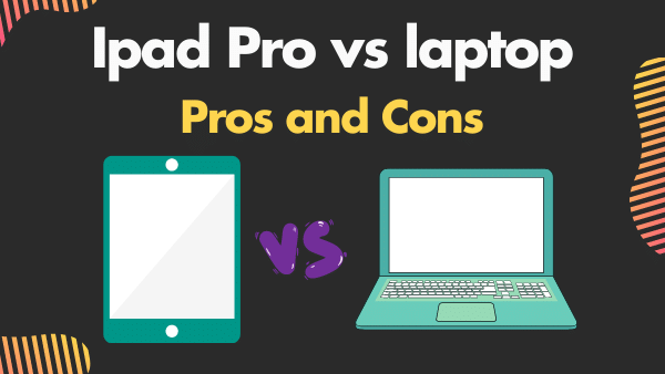 Ipad Pro vs laptop_ pros and cons
