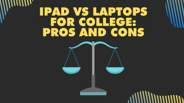 Ipad vs laptops for College_ Pros and cons