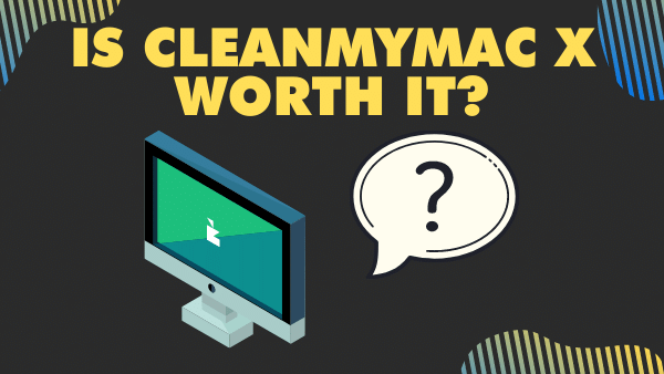 Is CleanMyMac X Worth it_
