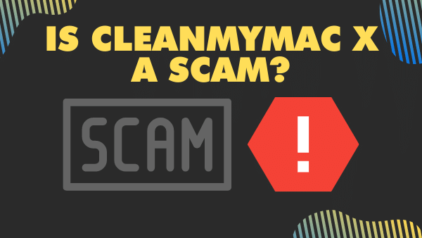 Is CleanMyMac X a Scam_
