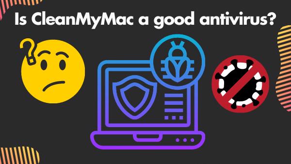 Is CleanMyMac a good antivirus_