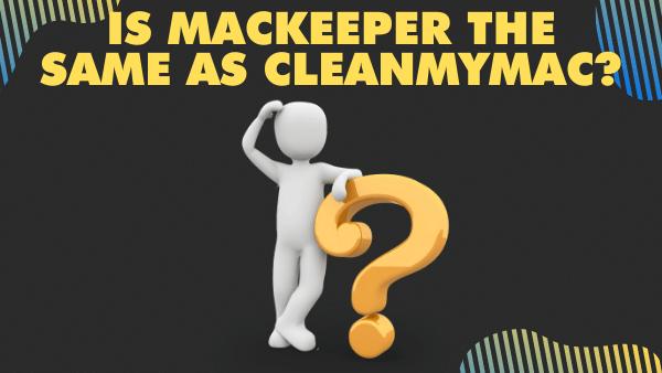 Is MacKeeper the same as CleanMyMac_