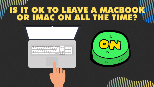 Is it OK to leave a MacBook or iMac on all the time_