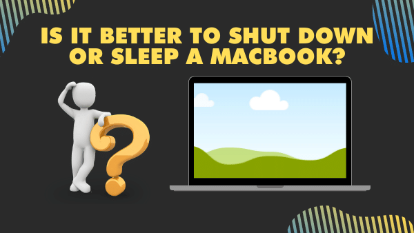 Is it better to shut down or sleep a MacBook_