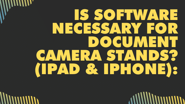Is software necessary for Document Camera stands_ (iPad & iPhone)_