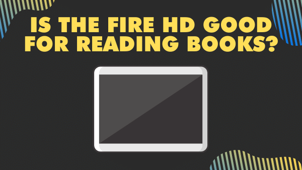 Is the Fire HD good for reading books_