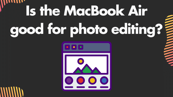 Is the MacBook Air good for photo editing_