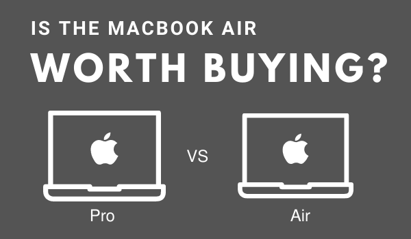Is the Macbook Air worth buying Pro vs air