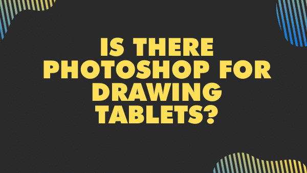 Is there Photoshop for drawing tablets_