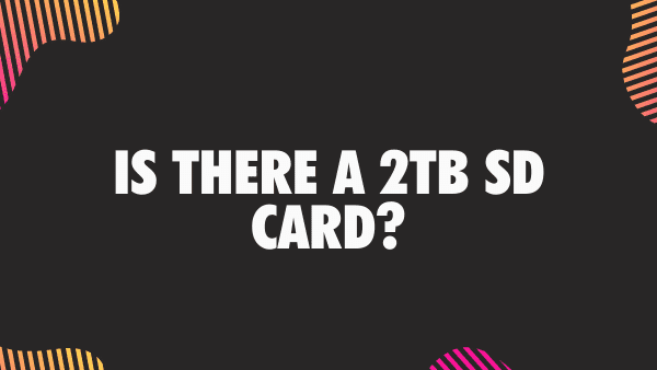 Is there a 2TB microSD Card?