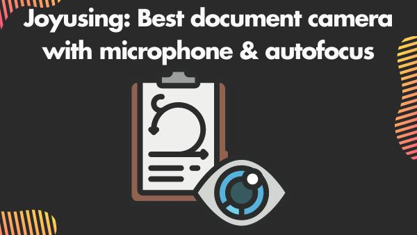 Joyusing V500_ Best document camera with microphone & autofocus