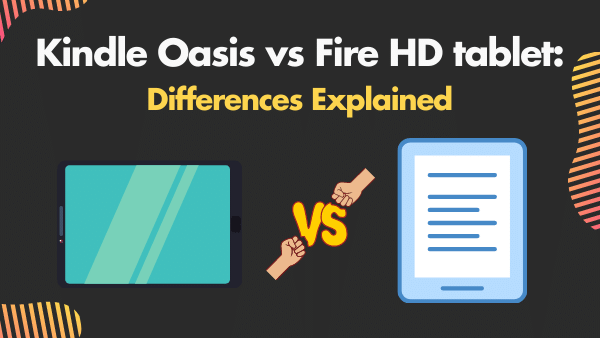 Kindle Oasis vs Fire HD tablet_ Differences Explained