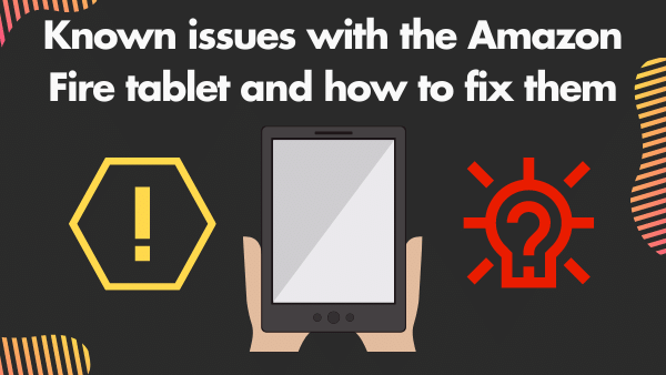 Known issues with the Amazon Fire tablet and how to fix them