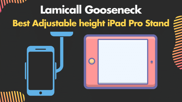 Lamicall Gooseneck_ Best Adjustable height iPad Pro Stand for the office