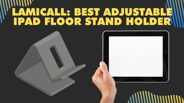 Lamicall_ Best adjustable iPad Floor Stand Holder for iPad Air and iPad Pro