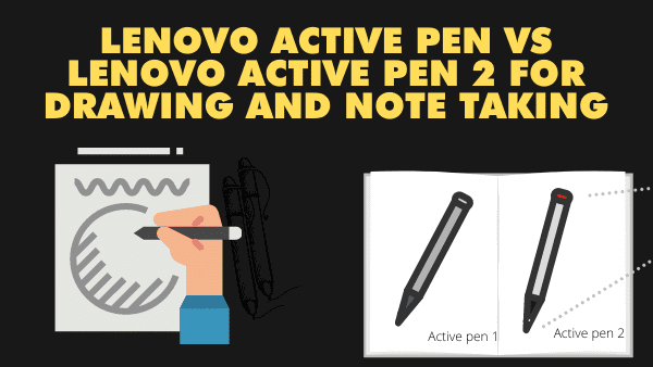 Lenovo Active Pen vs Lenovo active pen 2 for Drawing and note taking