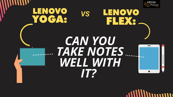 Lenovo Flex vs Yoga - How is it for note taking, Can you take notes well with it_