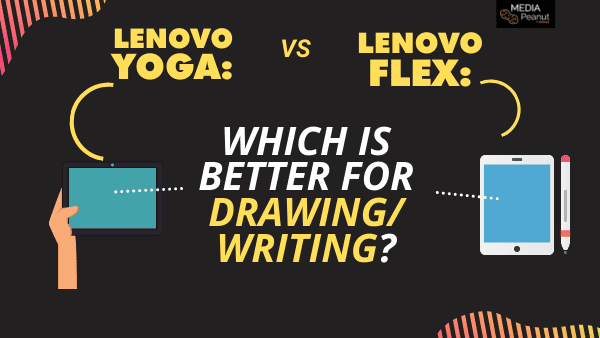 Lenovo Flex vs Yoga_ Which is better for drawing and writing_