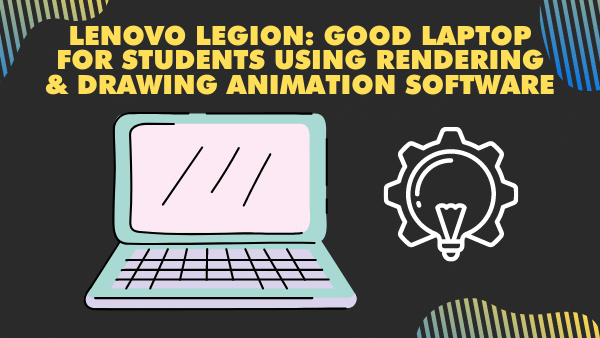 Lenovo Legion 5_ Good Laptop for Students using Rendering & Drawing Animation software