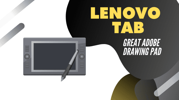 Lenovo Tab Best Android tablet for Lightroom, Photoshop & Snapseed