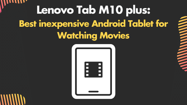 Lenovo Tab M10 plus _ Best inexpensive Android Tablet for Watching Movies
