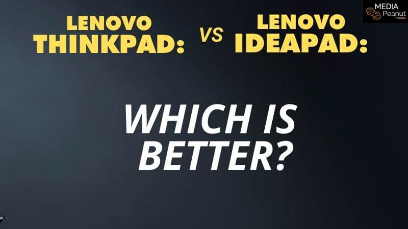 Lenovo ideapad vs Thinkpad what model laptop is better