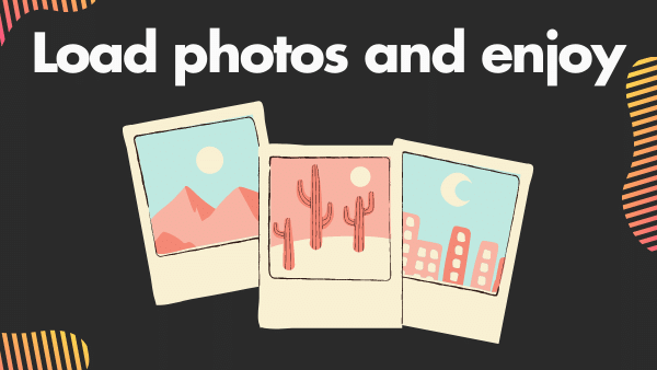 Load photos and enjoy!