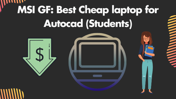 MSI GF75_ Best Cheap laptop for Autocad (Students)