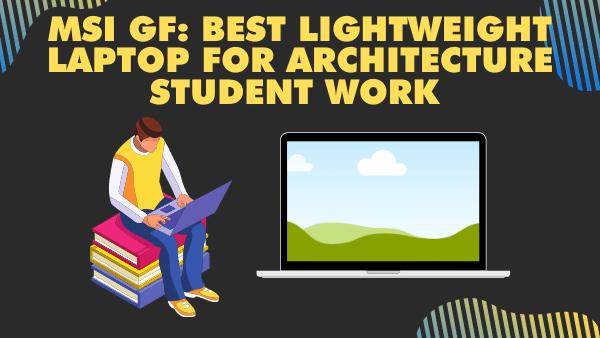MSI GF75_ Best lightweight Laptop for Architecture student work