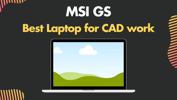 MSI GS65_ Best Laptop for CAD work (3d modeling, drafting)