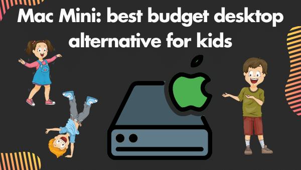 Mac Mini_ best budget desktop alternative for kids