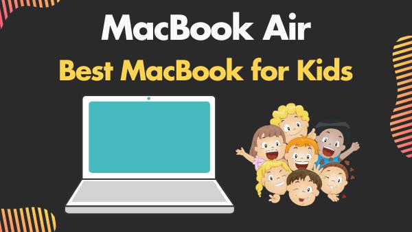 MacBook Air_ Best MacBook for Kids