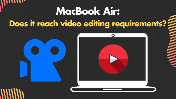 MacBook Air_ Does it reach video editing requirements_