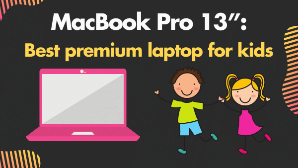 "MacBook Pro 13""_ Best premium laptop for kids"