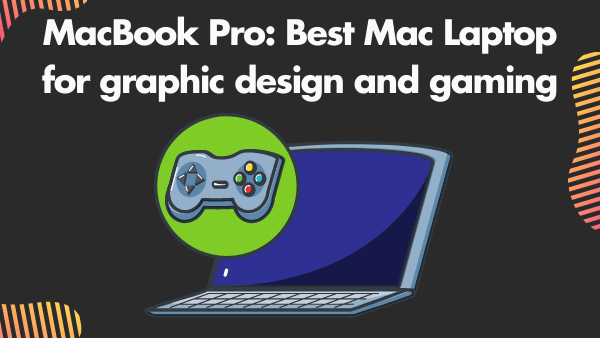 MacBook Pro 16-inch_ Best Mac Laptop for graphic design and gaming