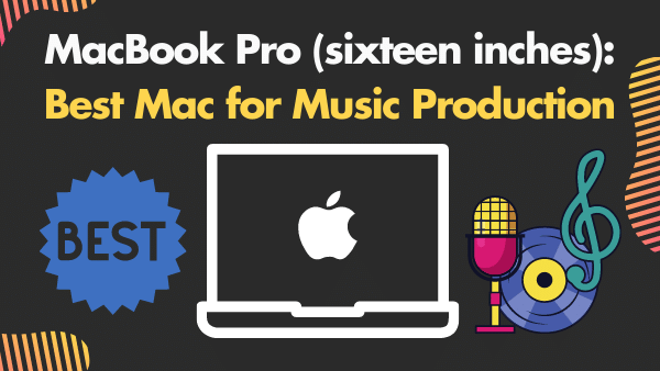 MacBook Pro 16-inch_ Best Mac for Music Production