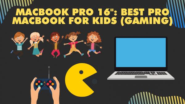 """MacBook Pro 16""""_ Best Pro Macbook for kids (gaming)"""