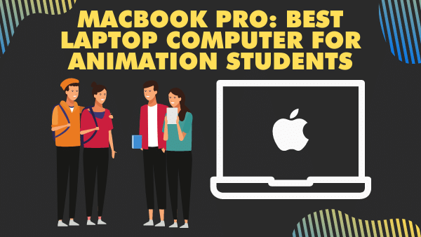 Macbook pro 16 inch_ Best Laptop Computer for Animation Students