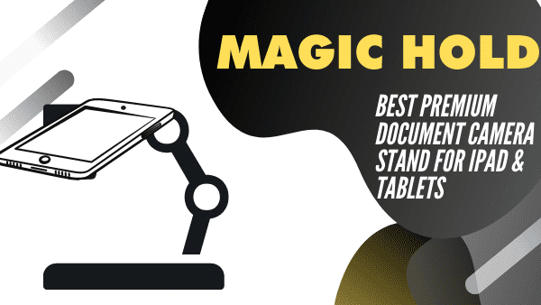Magic Hold_ Best premium document camera stand for iPad & Tablets