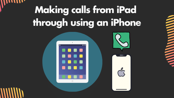 Making calls from iPad through using an iPhone