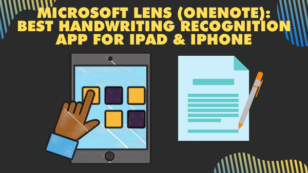 Microsoft Lens (OneNote)_ Best handwriting recognition app for iPad and iPhone