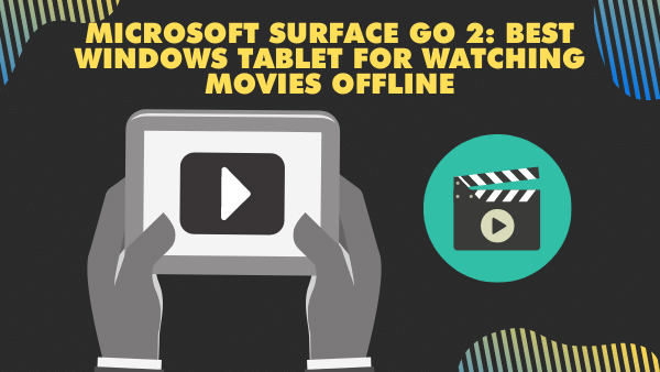 Microsoft Surface Go 2_ Best Windows Tablet for Watching Movies Offline