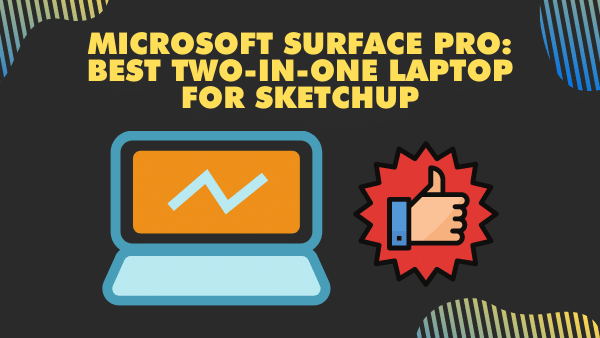 Microsoft Surface Pro 7_ Best 2-in-1 Laptop for Sketchup
