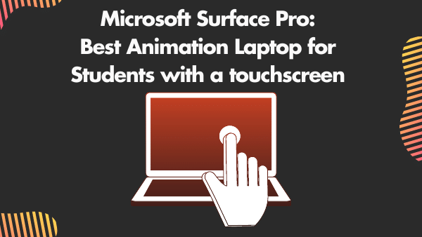 Microsoft Surface Pro 7_ Best Animation Laptop for Students with a touchscreen (2D, 3D Animation)