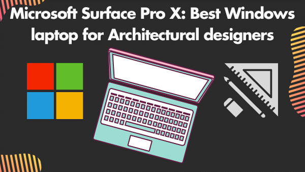 Microsoft Surface Pro X_ Best Windows laptop for Architectural designers