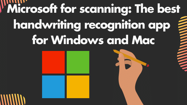 Microsoft for scanning_ The best handwriting recognition app for Windows and Mac