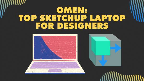 Omen 15_Top Sketchup Laptop for Designers (Sketchup Studio)